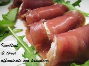 Involtini di tonno affumicato con provolone